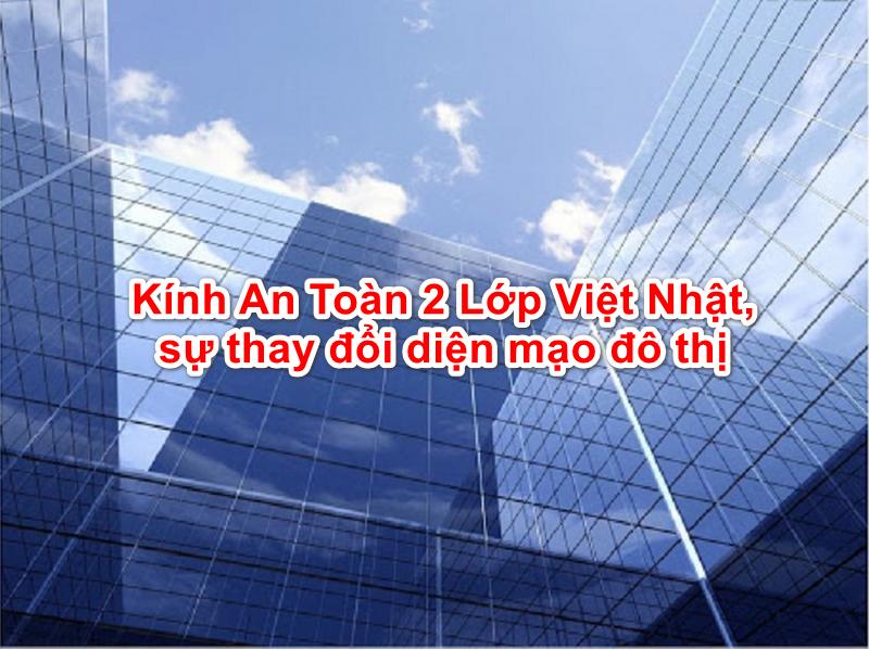 Mặt dựng kính sử dụng kính an toàn 2 lớp Việt Nhật