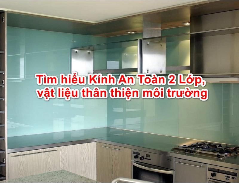 Kính ốp bếp sử dụng kính an toàn 2 lớp