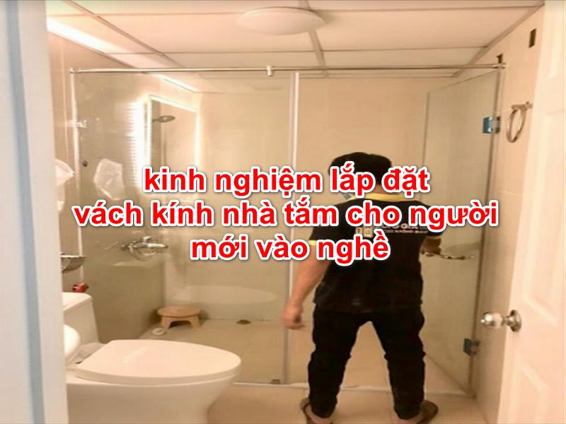 kinh nghiệm lắp đăt vách kính nhà tắm cho người mới vào nghề