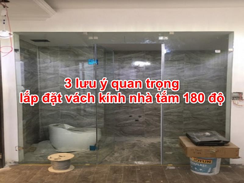 cần cân nhắc kĩ trước khi lắp đặt vách kính nhà tắm 180 độ