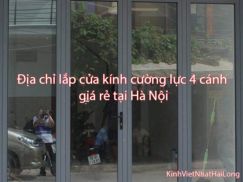 Địa chỉ lắp cửa kính cường lực 4 cánh giá rẻ tại Hà Nội
