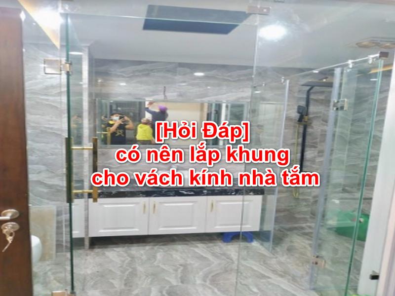vách kính nhà tắm không khung đầy tinh tế sang trọng